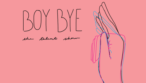 BOY BYE: the talent show