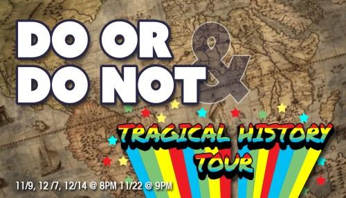 Do or Do Not & Tragical History Hour