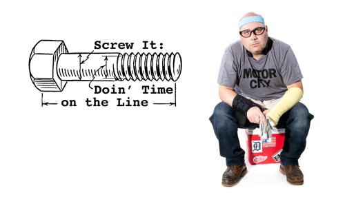 Screw It: Doin' Time on the Line