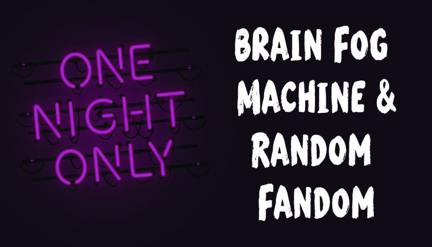 Brain Fog Machine & Random Fandom