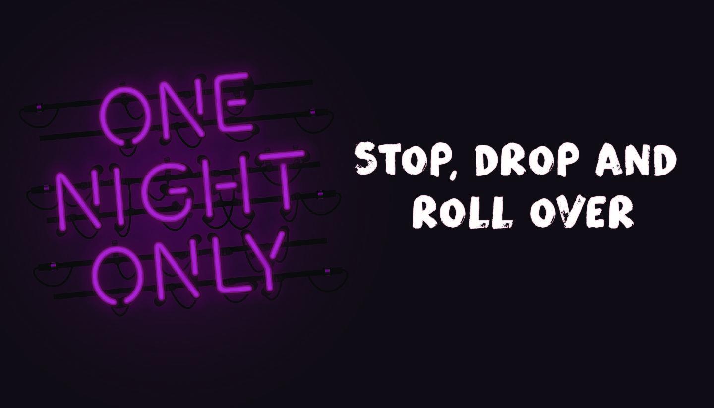 Stop, Drop & Roll Over