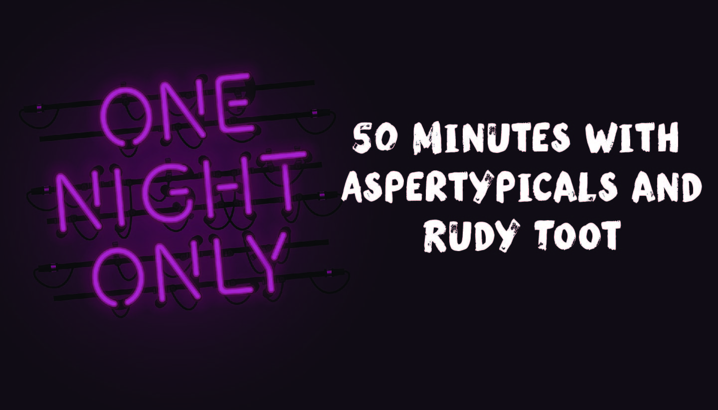 50 Minutes with Aspertypicals and Rudy Toot