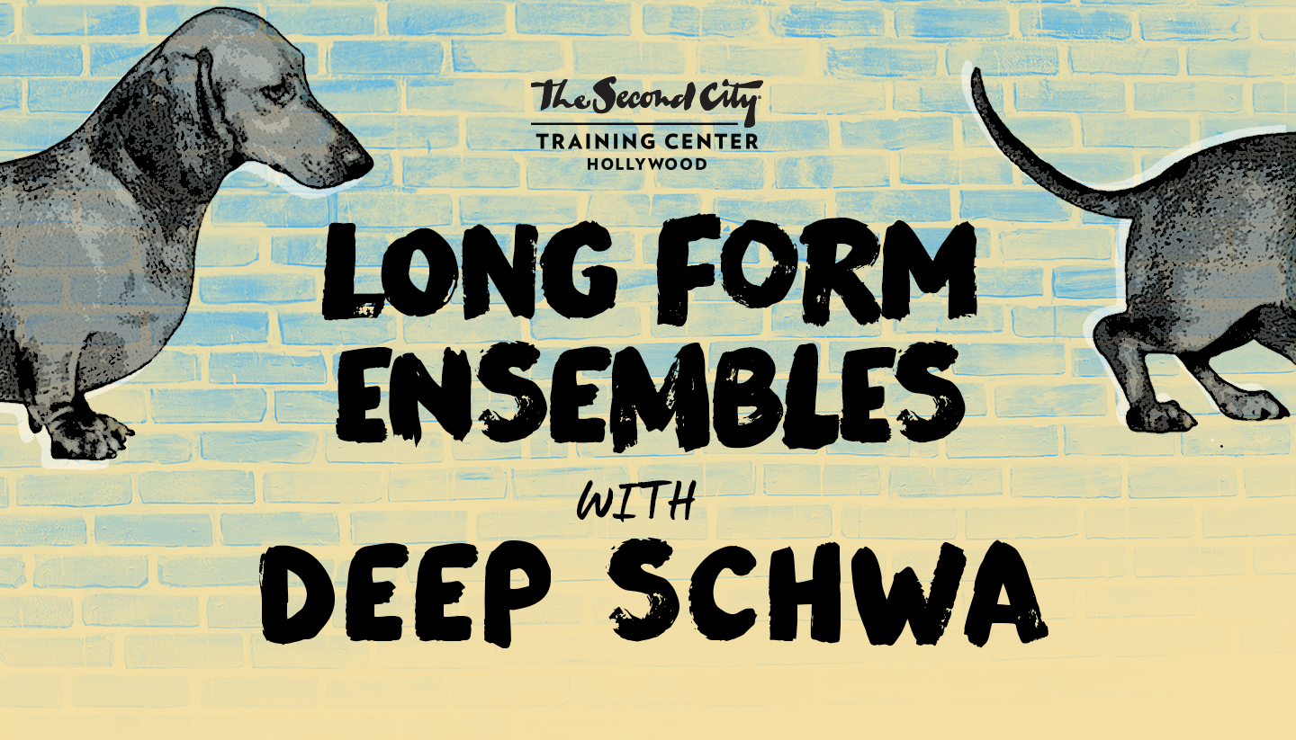 The Second City Long-Form Ensembles & Deep Schwa