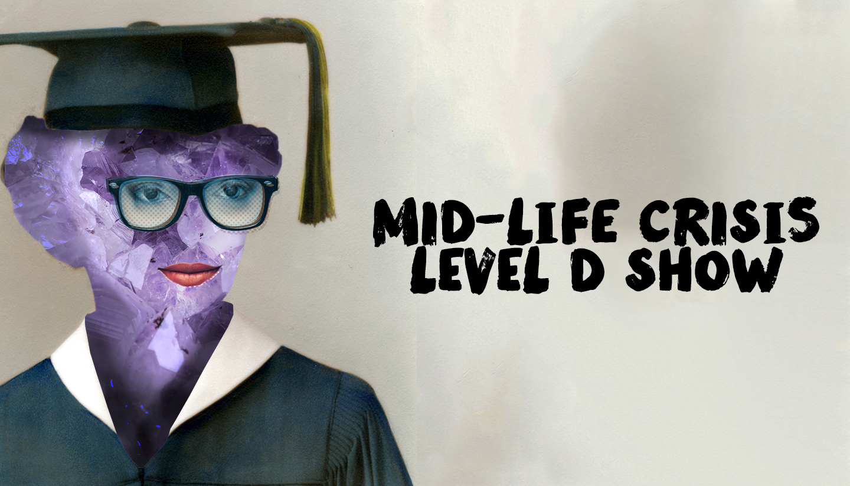 Mid-Life Crisis Level D Show