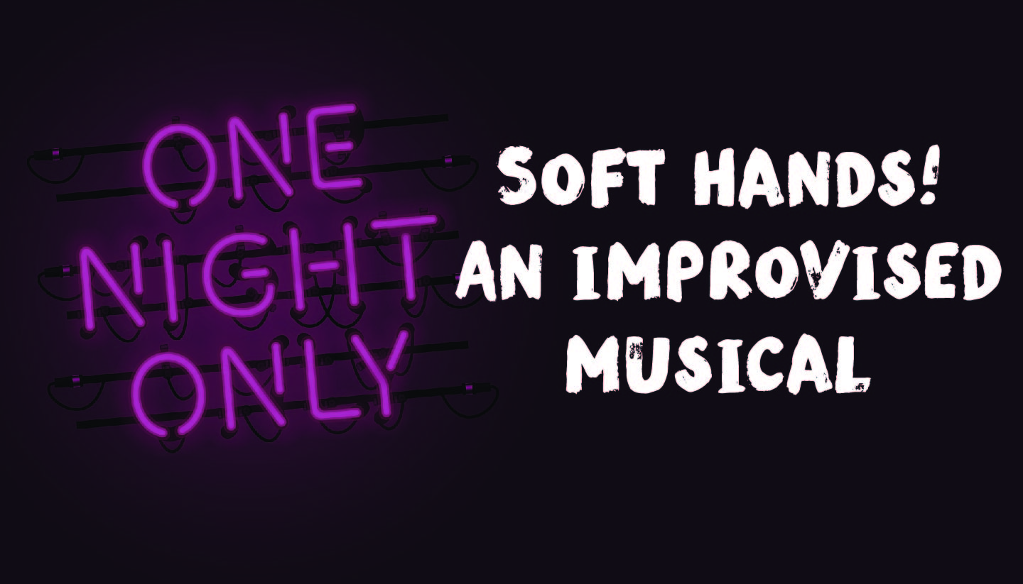 Soft Hands! An Improvised Musical