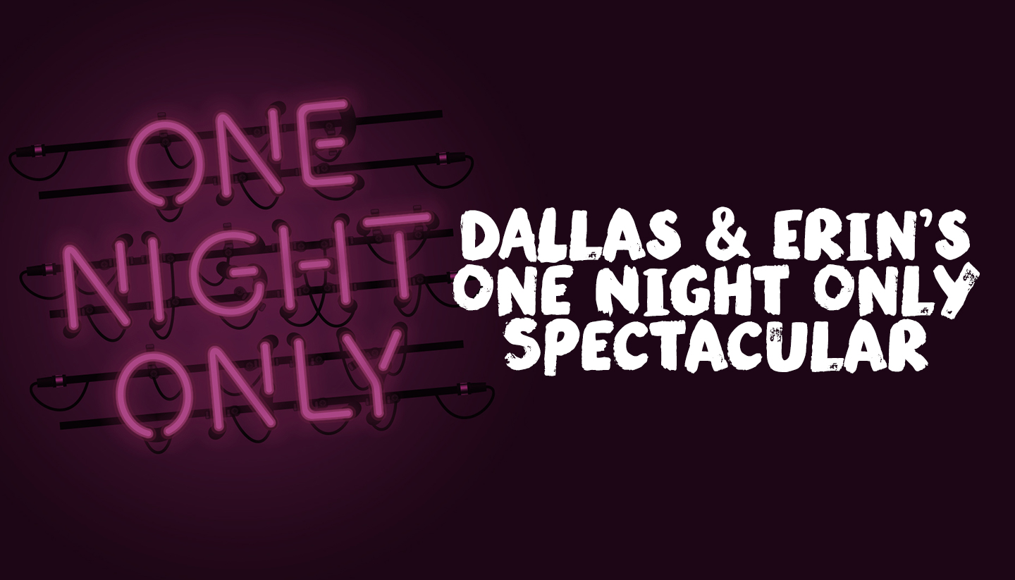 Dallas and Erin's One Night Only Spectacular