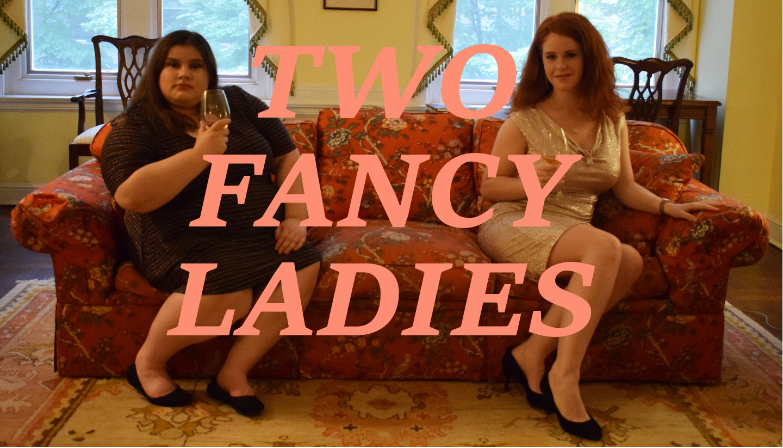 Two Fancy Ladies