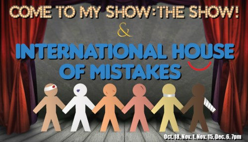 Come To My Show: The Show! & International House of Mistakes