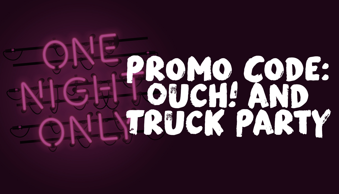Promo Code: Ouch! and Truck Party