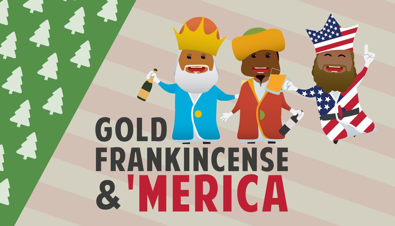 Gold, Frankincense & 'Merica