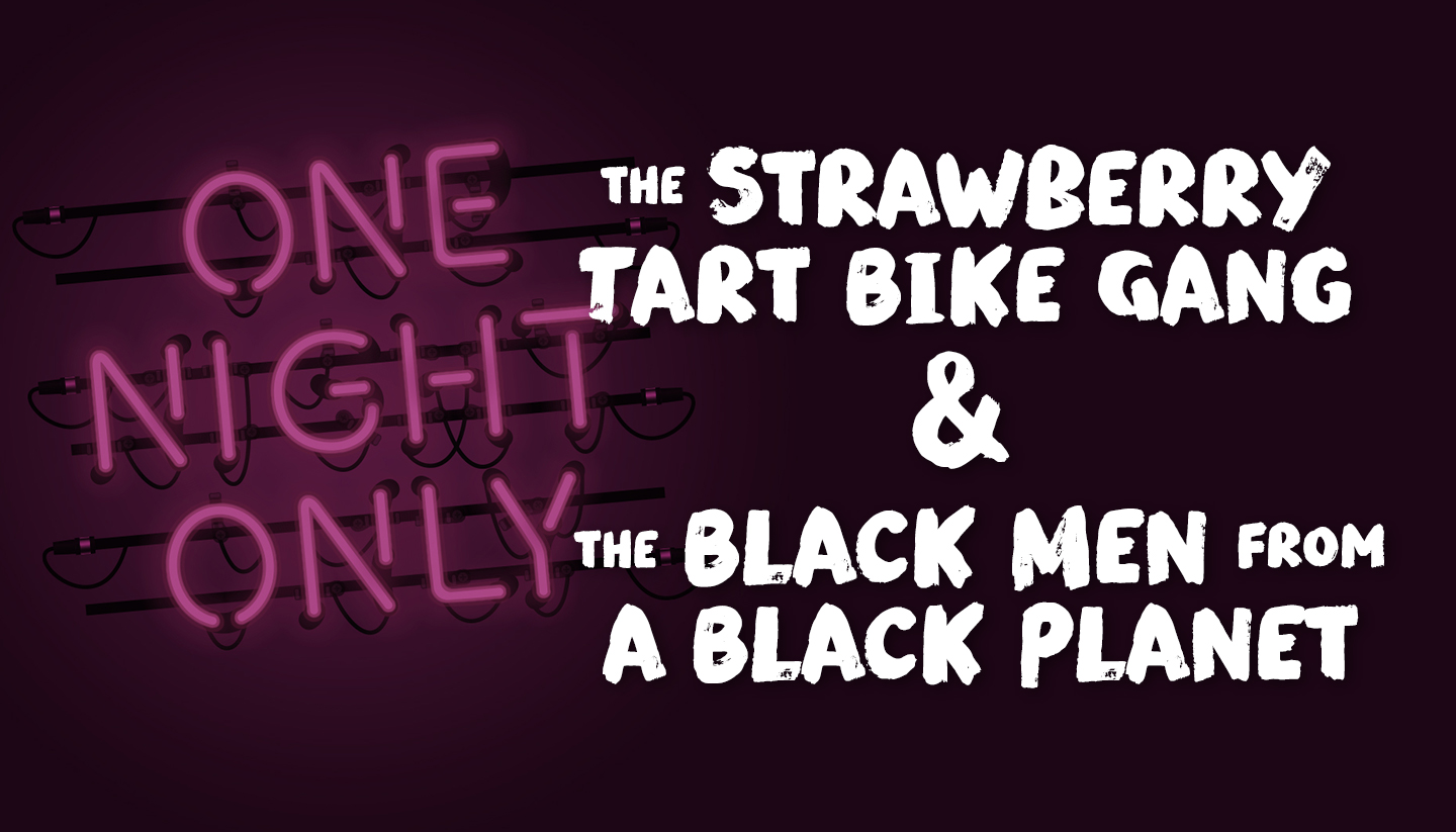 The Strawberry Tart Bike Gang & The Black Men from a Black Planet
