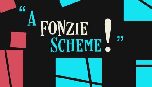 A Fonzie Scheme!