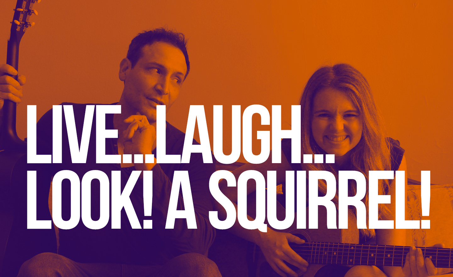 Megan and Jim Present: Live, Laugh, Look! A Squirrel!