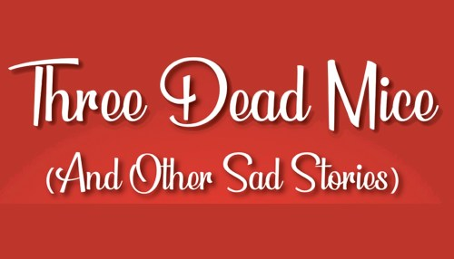 Three Dead Mice (And Other Sad Stories)