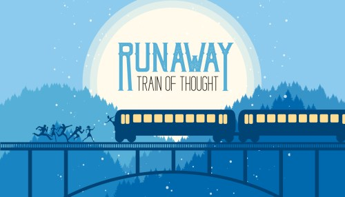 Runaway Train of Thought