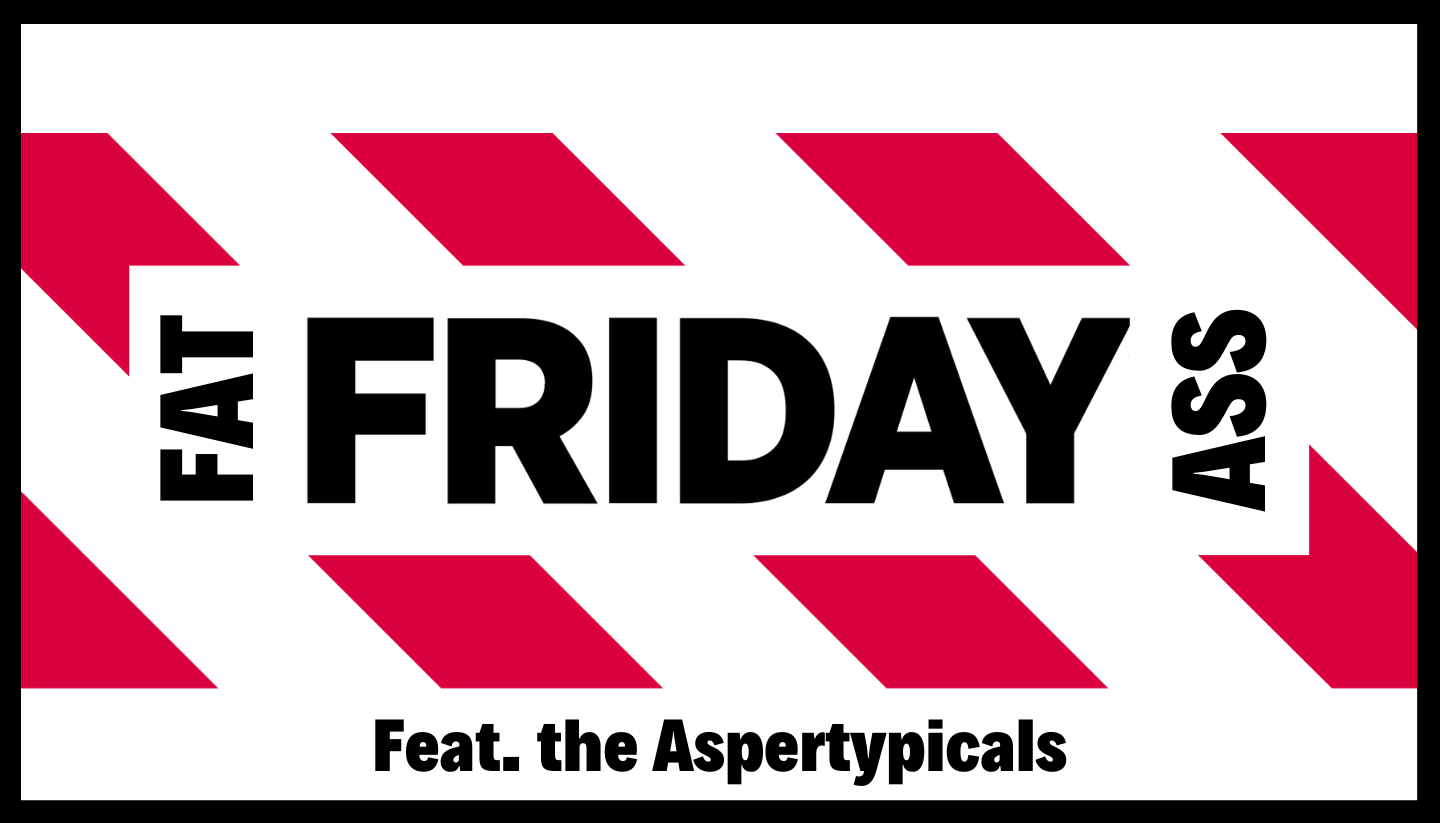 Fat Ass Friday and the Aspertypicals