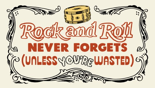 Rock and Roll Never Forgets (Unless You're Wasted)