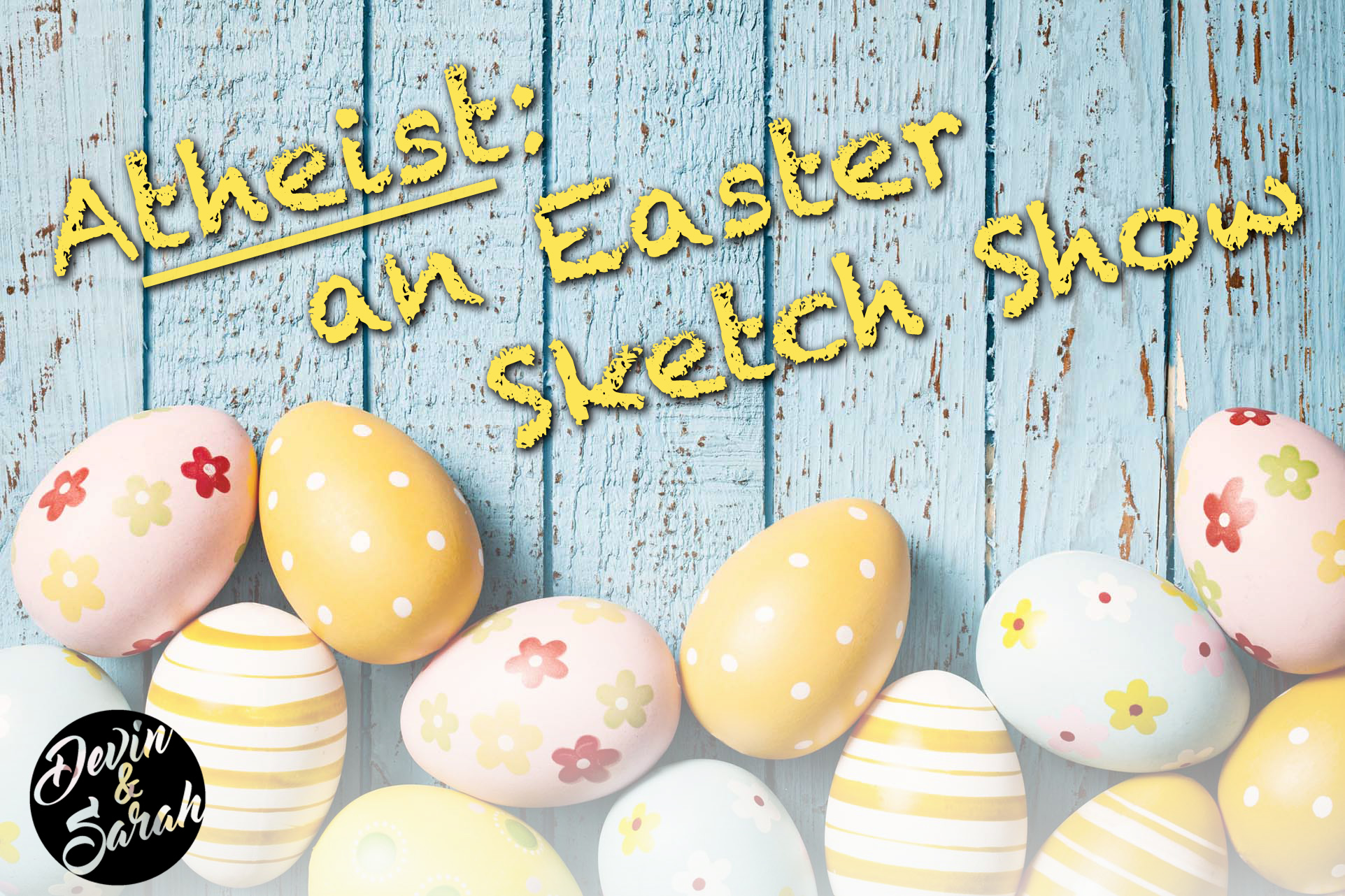Atheist: An Easter Sketch Show