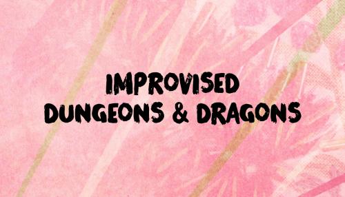 Improvised Dungeons & Dragons