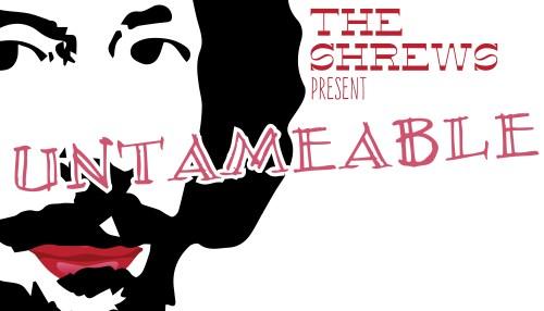 The Shrews Present: Untameable