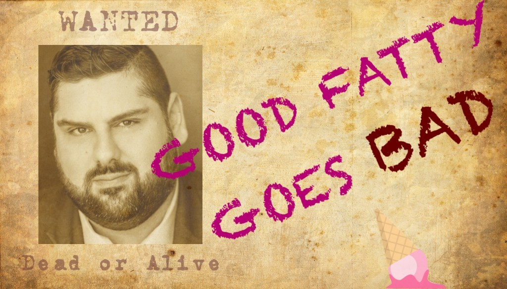 Good Fatty Goes Bad