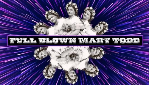 Taco Tuesday's Presents: Full Blown Mary Todd