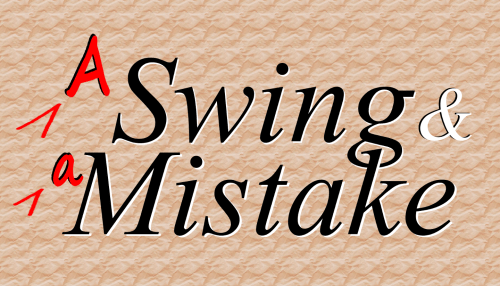 A Swing and A Mistake