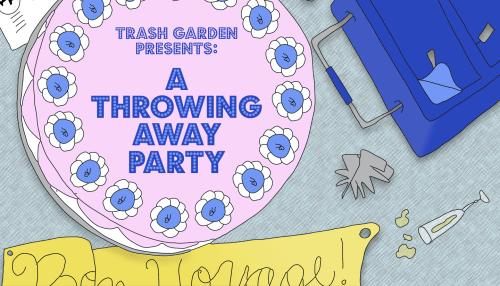 Trash Garden Presents: A Throwing Away Party
