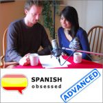 Spanish Obsessed - Advanced podcast