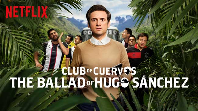 Club de Cuervos Presents: The Ballad of Hugo Sánchez - Netflix Spanish Original