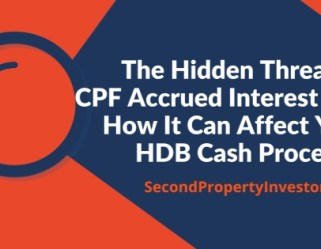 The Hidden Threat of CPF Accrued Interest and How It Can Affect Your HDB Cash Proceeds