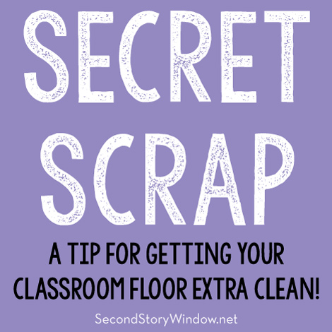 Secret Scrap - A Tip for Getting Your Classroom Floor Extra Clean!
