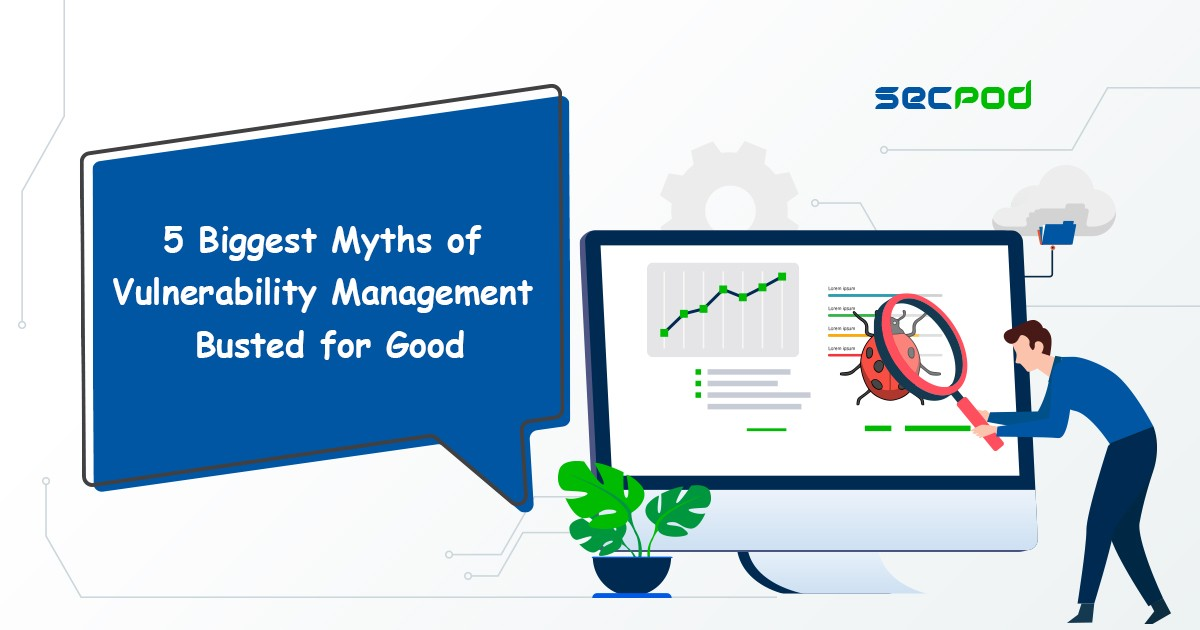 You are currently viewing The 5 Biggest Myths of Vulnerability Management Busted for Good
