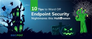 Are Endpoint Security Challenges Haunting You During Remote Work?