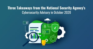 Three Takeaways from the National Security Agency's Cybersecurity Advisory in October 2020