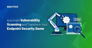 Automate Vulnerability Scanning and Transform Your Endpoint Security Game