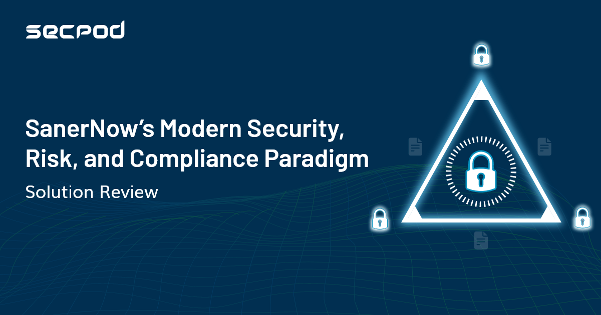 You are currently viewing Introducing SanerNow's new paradigm of Security, Risk, and Compliance
