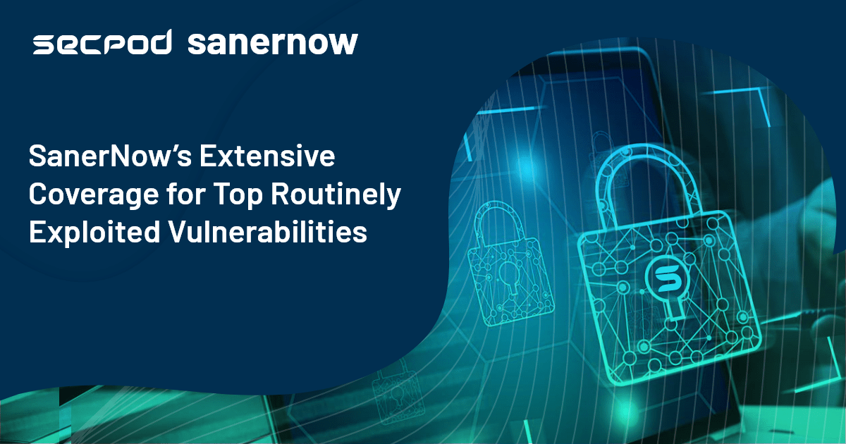 You are currently viewing SanerNow's Extensive Coverage for Top Routinely Exploited Vulnerabilities