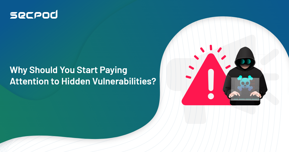 You are currently viewing How Effectively are you Handling Hidden Vulnerabilities?