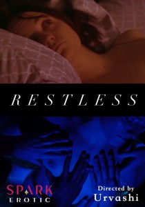Poster: Reads RESTLESS across center panel. Above is a woman resting her head on a pillow with eyes open, Below is a unclothed body with three hands placed on her chest. Bottom reads Spark Erotic Directed by Urvashi