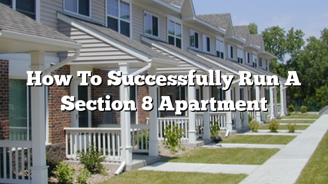 How To Successfully Run A Section 8 Apartment