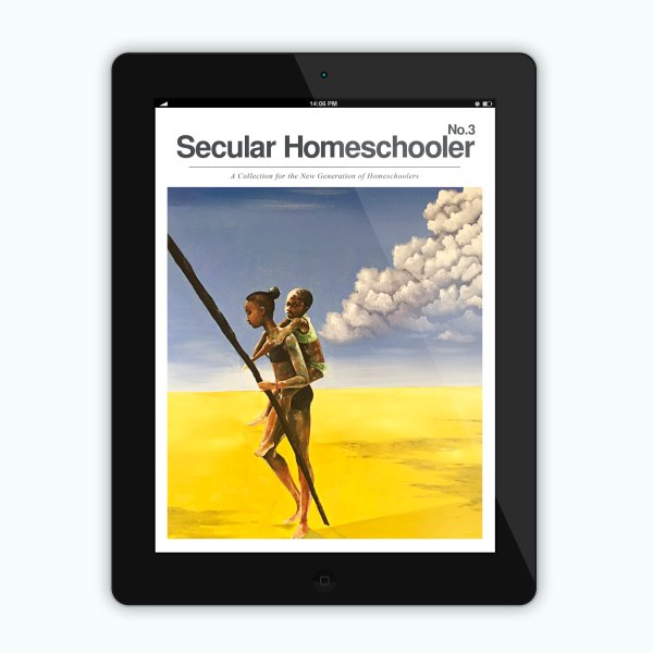 Secular Homeschooler Magazine Issue Three DIGITAL