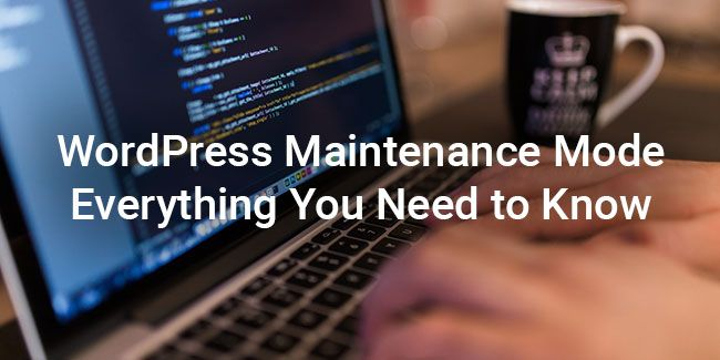 maintenance mode for wordpress everything you need to know