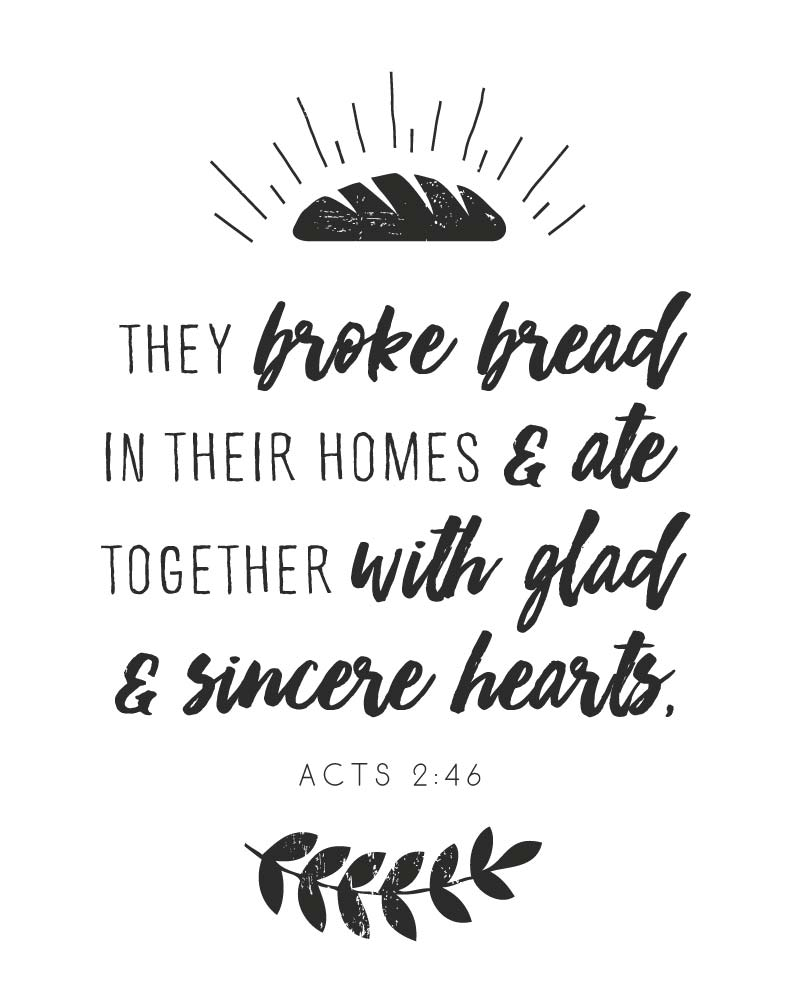 They broke bread in their homes – Acts 2:46