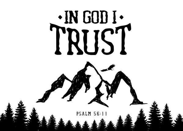 In God I trust - Psalm 56:11