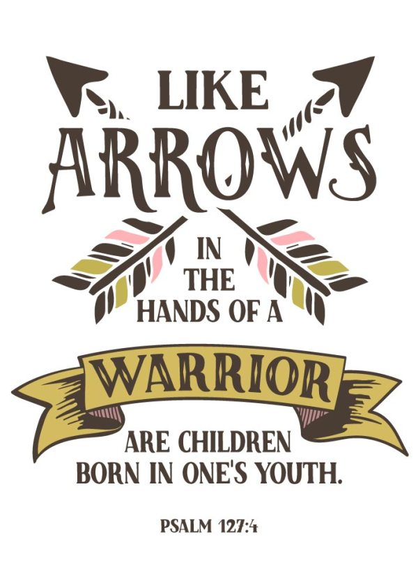 Like arrows in the hands of a warrior - Psalm 127:4