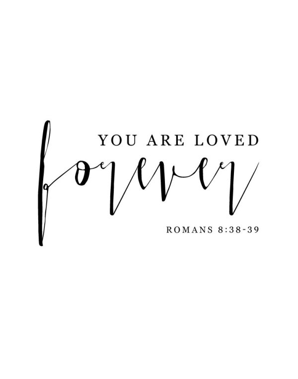 You are loved forever - Romans 8:38-39