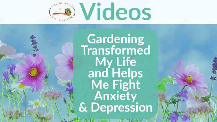 Gardening Transformed My Life and Helps Me Fight Anxiety & Depression
