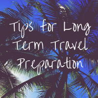 Long Term Travel Preparation- 19 Tips