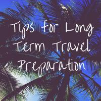 Long Term Travel Preparation- 19 Tips